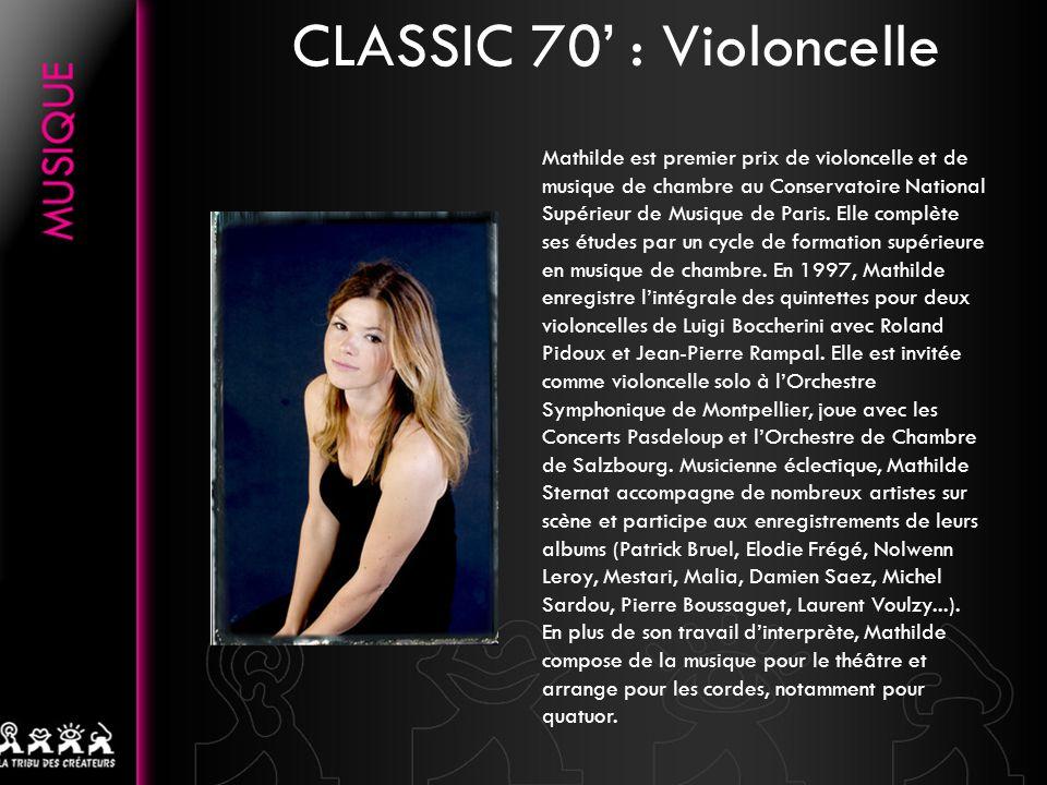 CLASSIC 70 : Violoncelle Mathilde est premier prix de violoncelle et de musique de chambre au Conservatoire National Supérieur de Musique de Paris. El