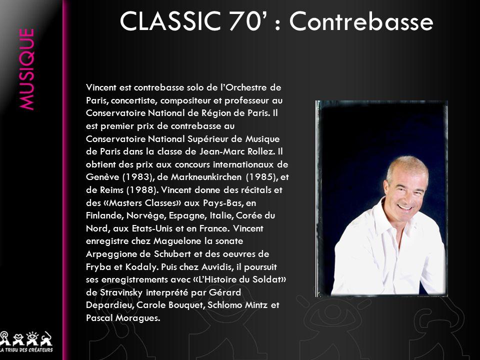 CLASSIC 70 : Contrebasse Vincent est contrebasse solo de lOrchestre de Paris, concertiste, compositeur et professeur au Conservatoire National de Régi
