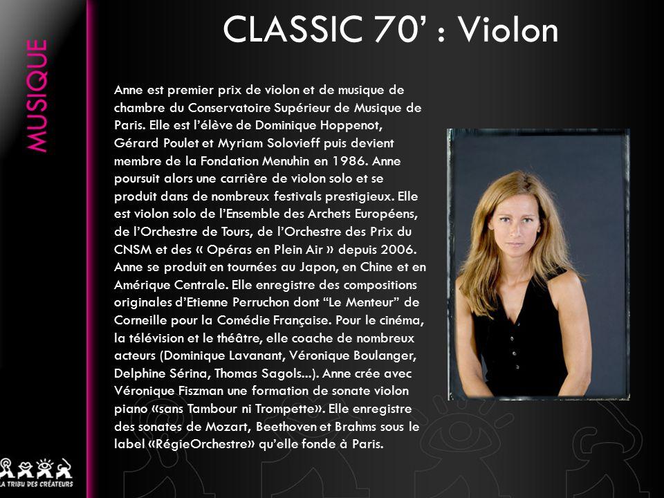 CLASSIC 70 : Violon Anne est premier prix de violon et de musique de chambre du Conservatoire Supérieur de Musique de Paris. Elle est lélève de Domini