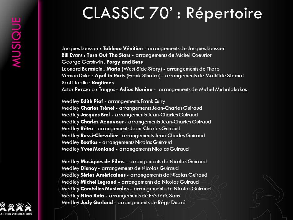 . CLASSIC 70 : Répertoire Medley Edith Piaf - arrangements Frank Eulry Medley Charles Trénet - arrangements Jean-Charles Guiraud Medley Jacques Brel -