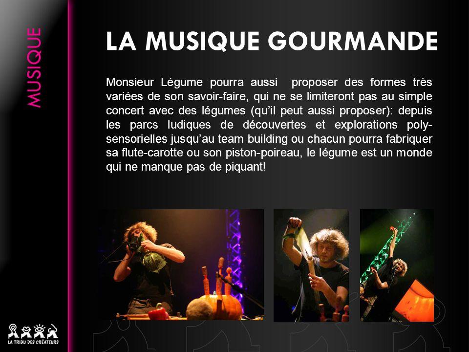 LA MUSIQUE GOURMANDE Monsieur Légume pourra aussi proposer des formes très variées de son savoir-faire, qui ne se limiteront pas au simple concert ave