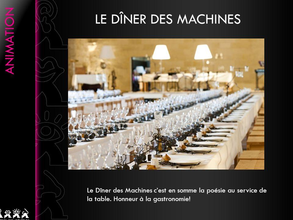 LE DÎNER DES MACHINES Le Dîner des Machines cest en somme la poésie au service de la table.