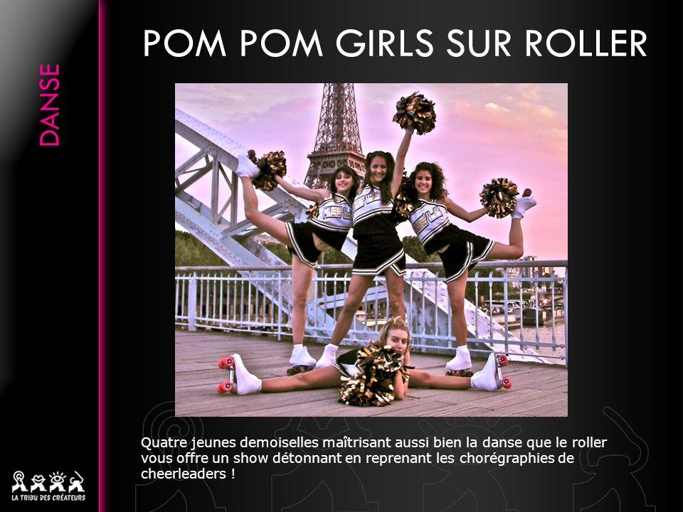 POM POM GIRLS SUR ROLLER Quatre jeunes demoiselles maîtrisant aussi bien la danse que le roller vous offre un show détonnant en reprenant les chorégra