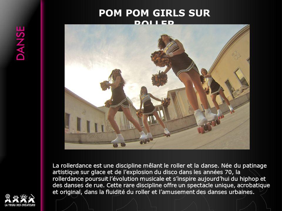 POM POM GIRLS SUR ROLLER La rollerdance est une discipline mêlant le roller et la danse. Née du patinage artistique sur glace et de lexplosion du disc