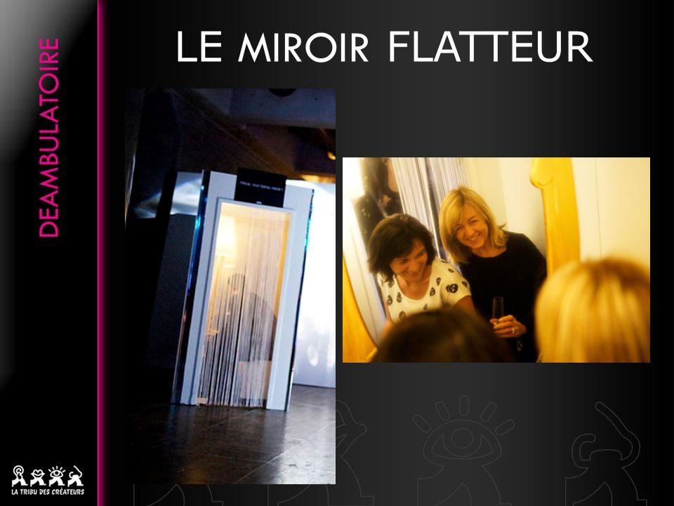 Un caisson avec un miroir sans tain Un kit de sonorisation avec micro pour le comédien situé dans le caisson Une petite mise en lumière pour donner lenvie aux invités de sapprocher Lidéal est de positionner le caisson à laccueil ou dans un espace le plus calme possible… LE MIROIR FLATTEUR