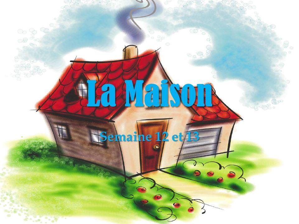 LA MAISON 1.Il y a combien de pièces dans ta maison .