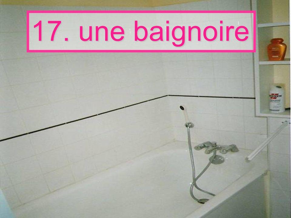 17. une baignoire