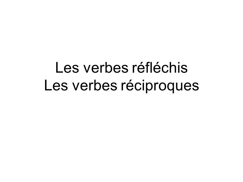 Les verbes réfléchis Les verbes réciproques