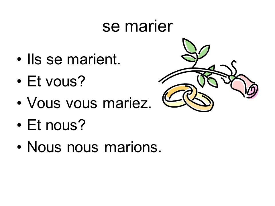 se marier Ils se marient. Et vous Vous vous mariez. Et nous Nous nous marions.