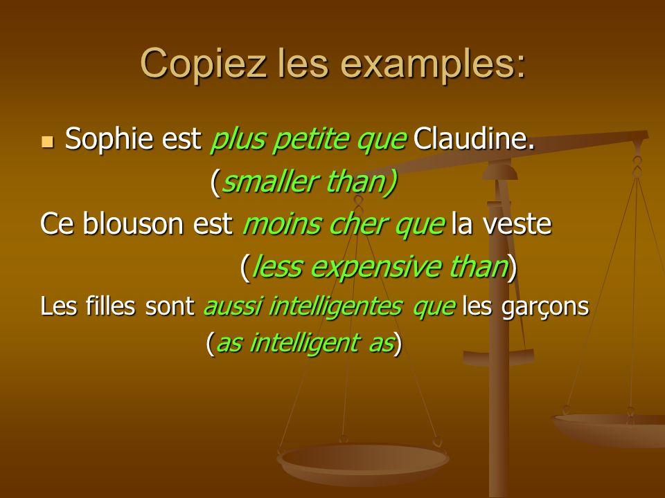 Copiez les examples: Sophie est plus petite que Claudine.