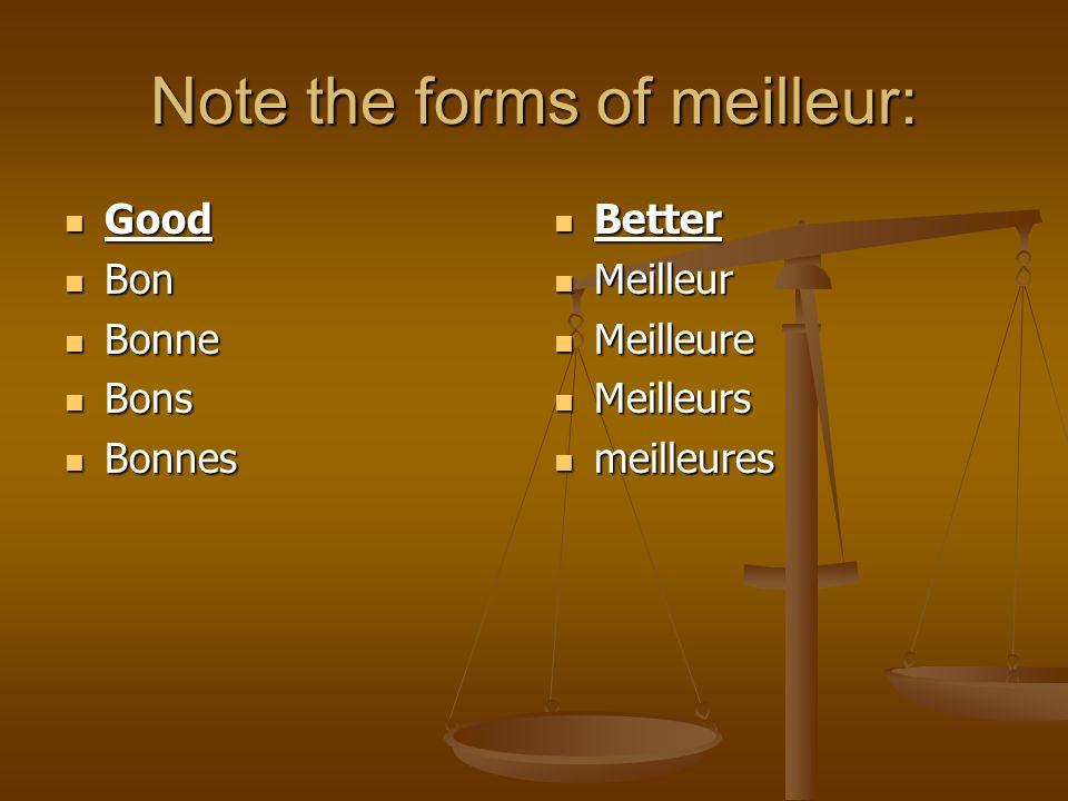 Note the forms of meilleur: Good Good Bon Bon Bonne Bonne Bons Bons Bonnes Bonnes Better Meilleur Meilleure Meilleurs meilleures