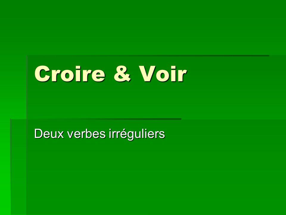 Croire & Voir Deux verbes irréguliers