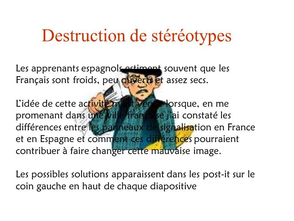 Destruction de stéréotypes Les apprenants espagnols estiment souvent que les Français sont froids, peu ouverts et assez secs. Lidée de cette activité