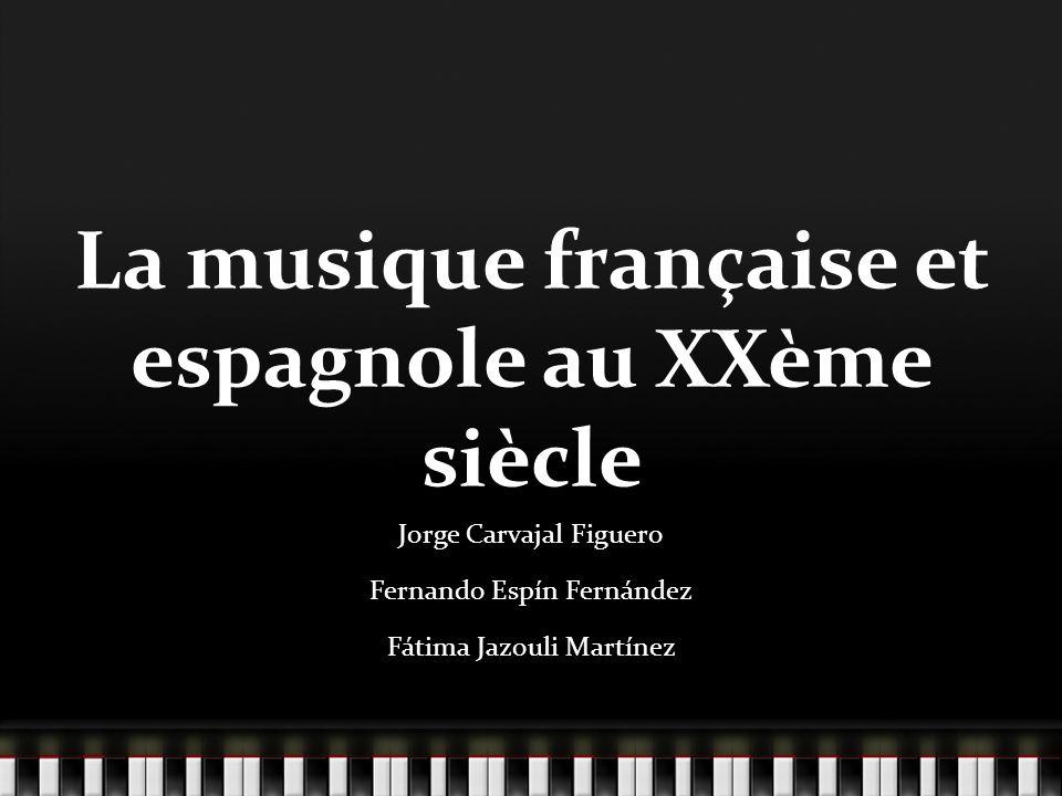 La musique française et espagnole au XXème siècle Jorge Carvajal Figuero Fernando Espín Fernández Fátima Jazouli Martínez