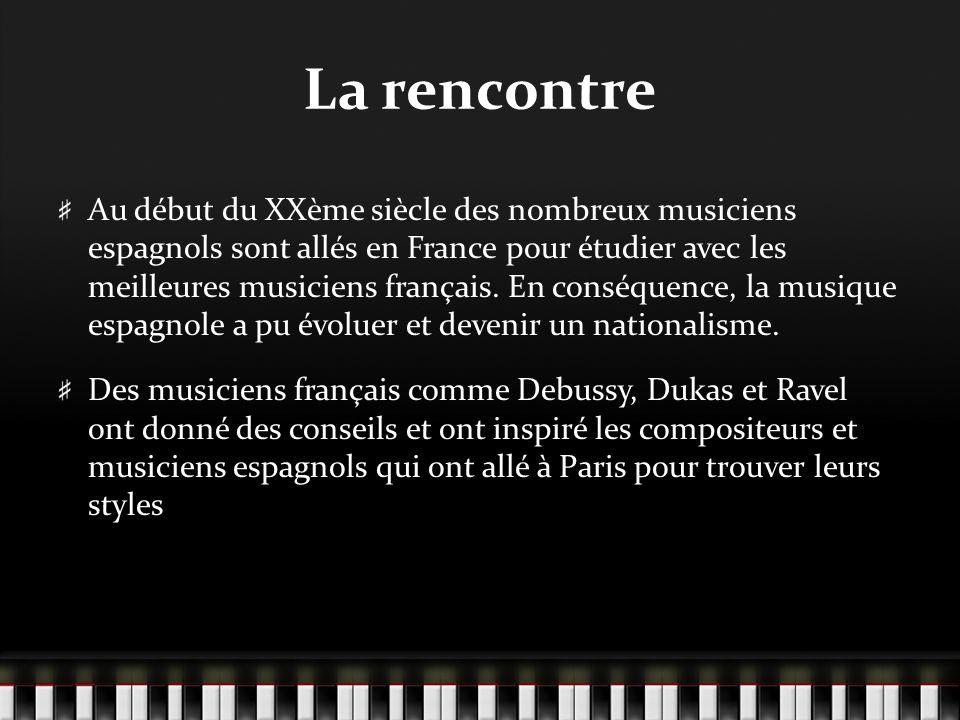 La rencontre Au début du XXème siècle des nombreux musiciens espagnols sont allés en France pour étudier avec les meilleures musiciens français. En co