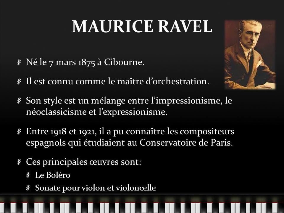 MAURICE RAVEL Né le 7 mars 1875 à Cibourne. Il est connu comme le maître dorchestration. Son style est un mélange entre limpressionisme, le néoclassic