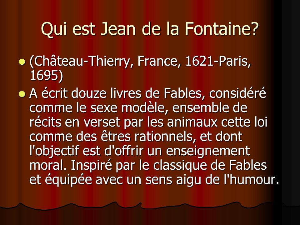 Qui est Jean de la Fontaine? (Château-Thierry, France, 1621-Paris, 1695) (Château-Thierry, France, 1621-Paris, 1695) A écrit douze livres de Fables, c