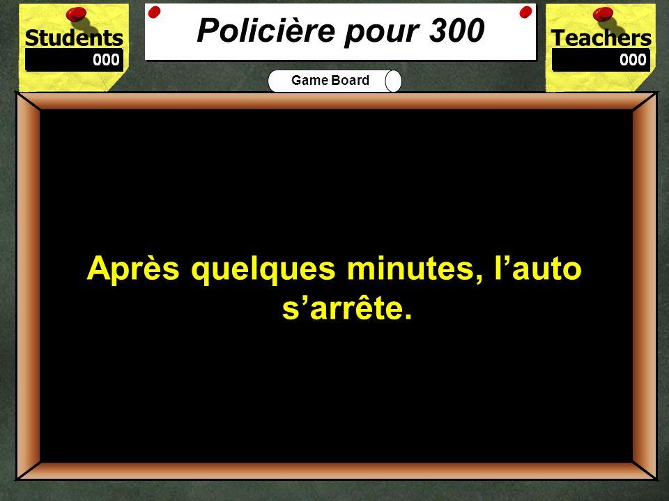 StudentsTeachers Game Board Quest-ce que la policière conduit? 200 La policière conduit une auto. Policière pour 200