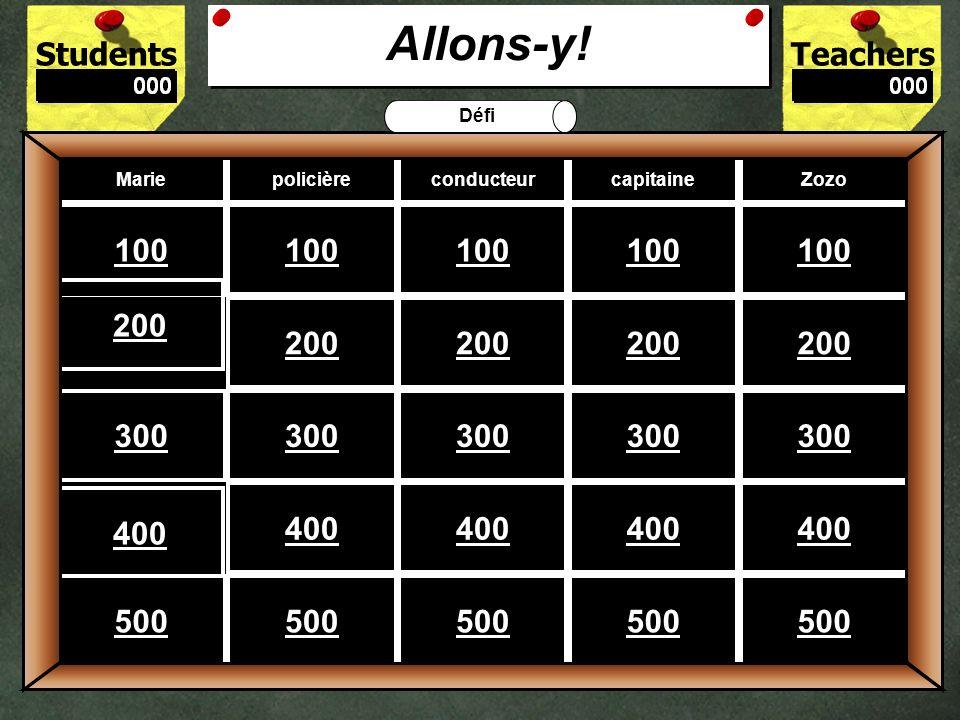 StudentsTeachers Game BoardMariepolicièreconducteurcapitaineZozo 100 200 300 400 500 Allons-y! Défi