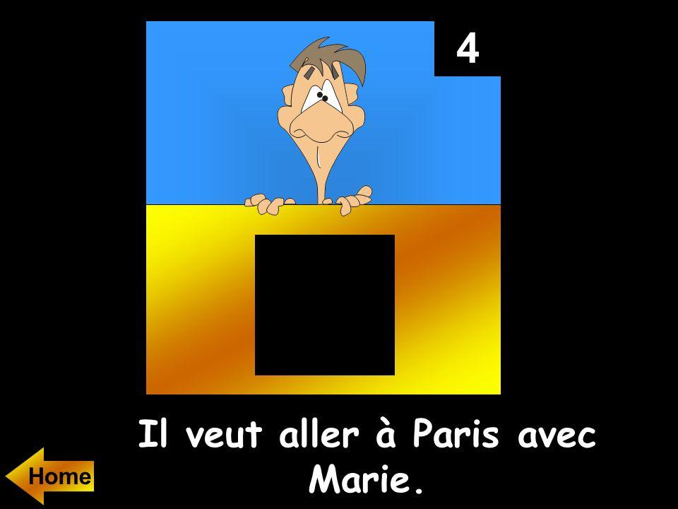 4 Il veut aller à Paris avec Marie. Home