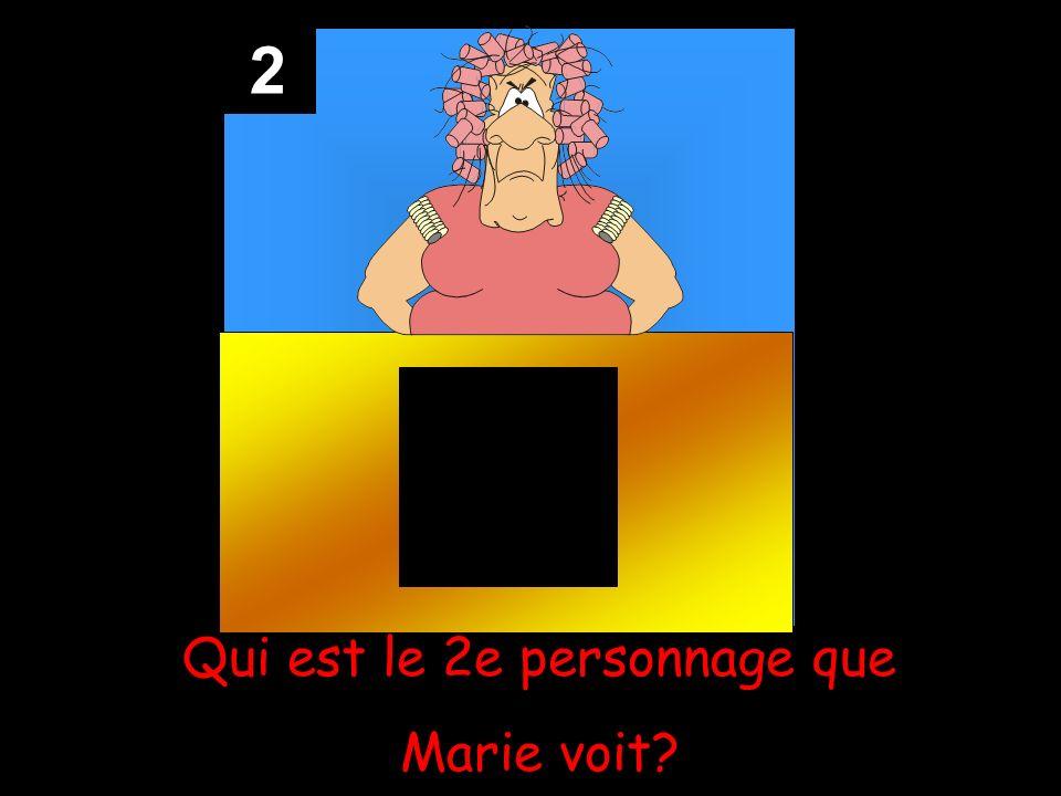 2 Qui est le 2e personnage que Marie voit?