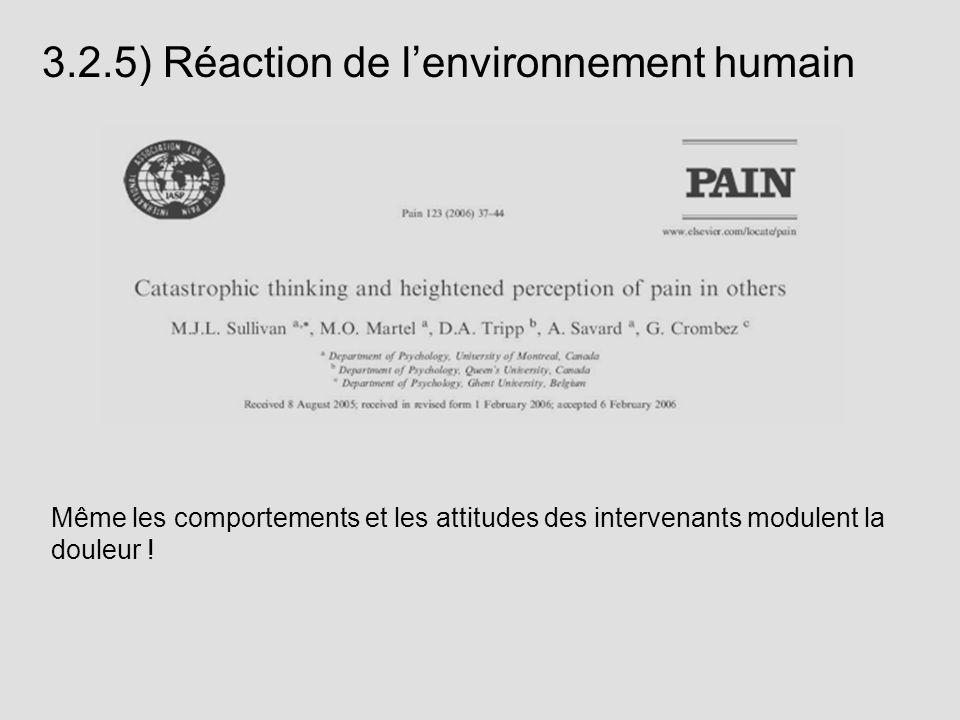 Même les comportements et les attitudes des intervenants modulent la douleur ! 3.2.5) Réaction de lenvironnement humain