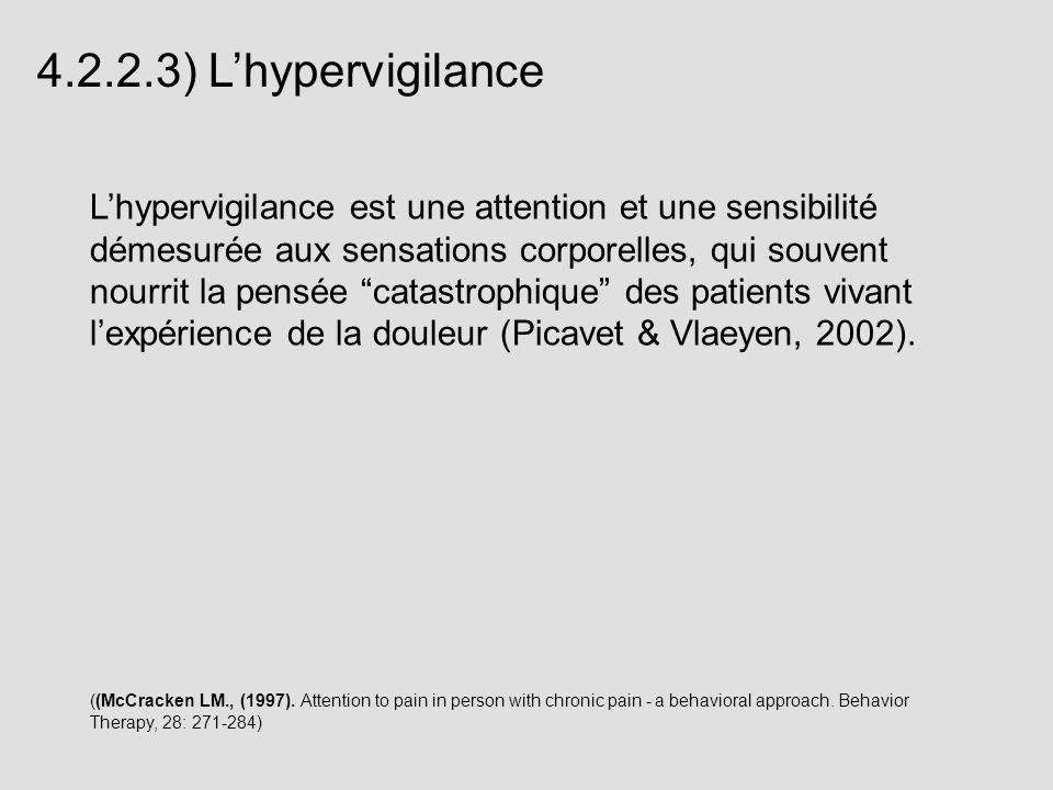 4.2.2.3) Lhypervigilance Lhypervigilance est une attention et une sensibilité démesurée aux sensations corporelles, qui souvent nourrit la pensée cata