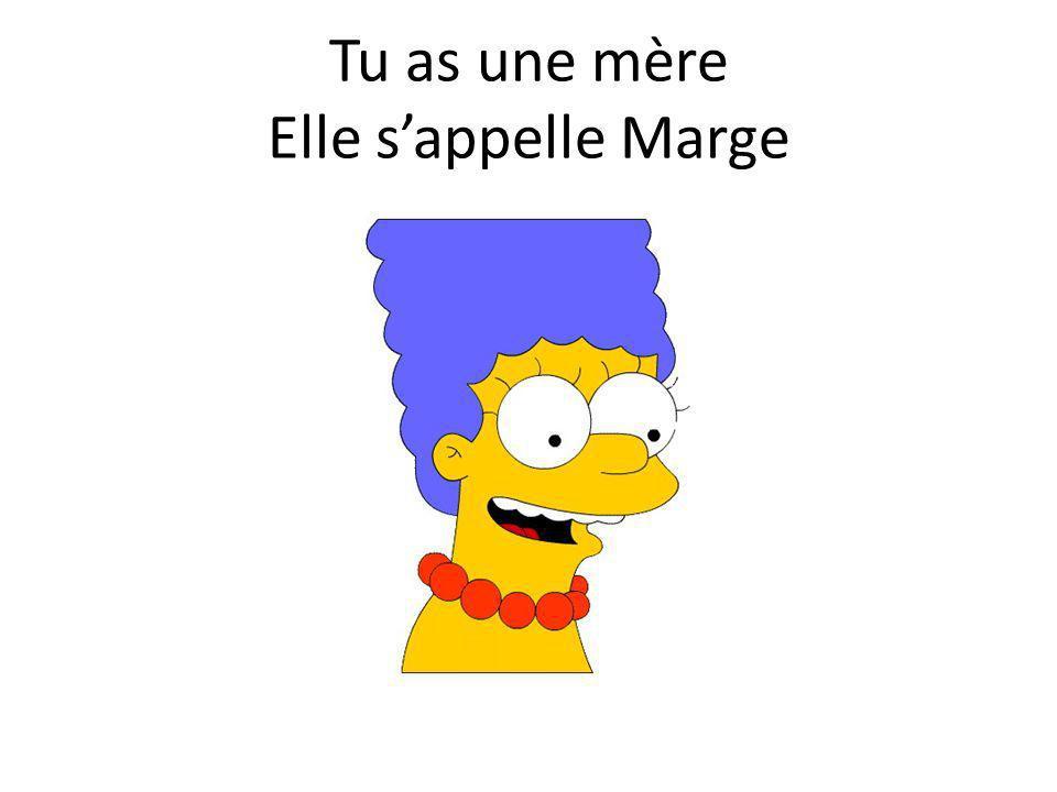 Tu as une mère Elle sappelle Marge