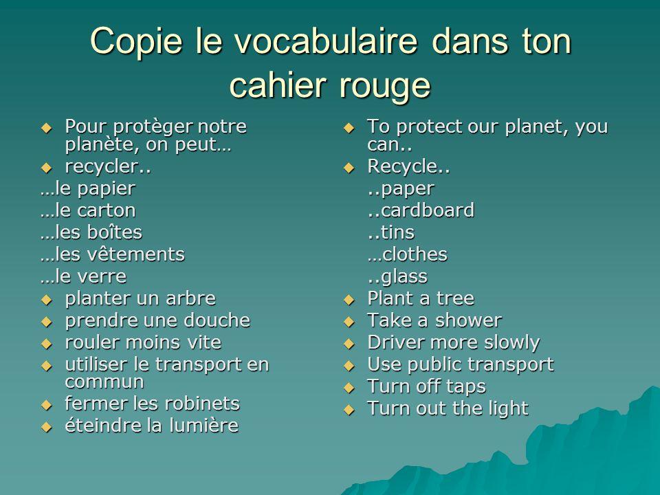 Copie le vocabulaire dans ton cahier rouge Pour protèger notre planète, on peut… Pour protèger notre planète, on peut… recycler.. recycler.. …le papie