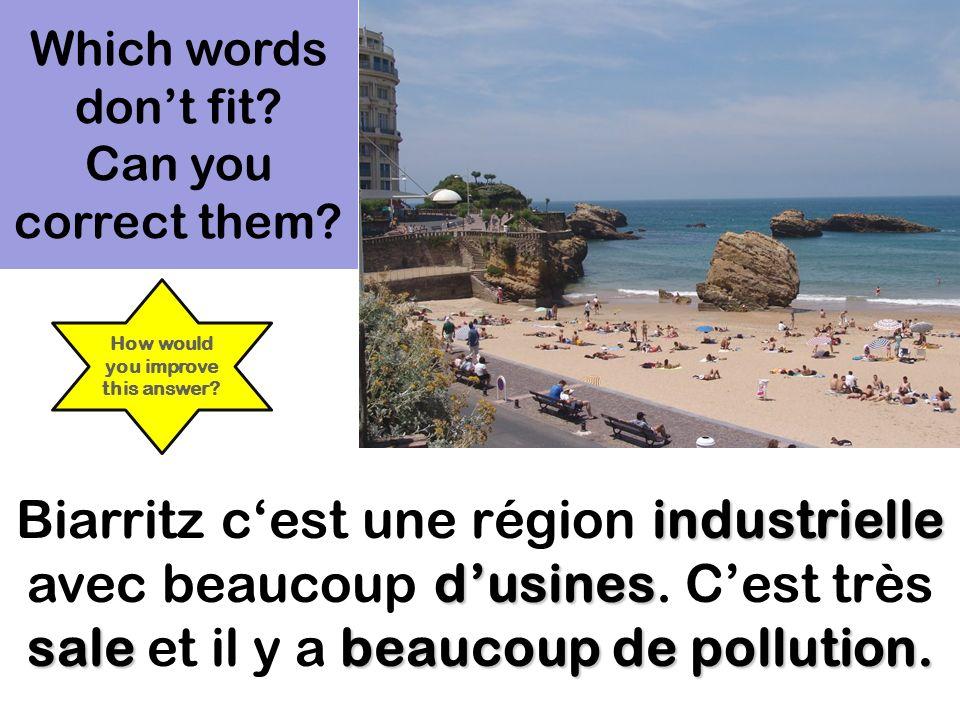 Lis- la publicité: vraie ou fausse? Trouve et note les mots.. Biarritz cest une région industrielle avec beaucoup dusines. Cest très sale et il y a be