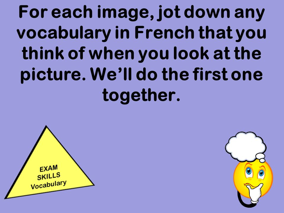 For each image, jot down any vocabulary in French that you think of when you look at the picture.