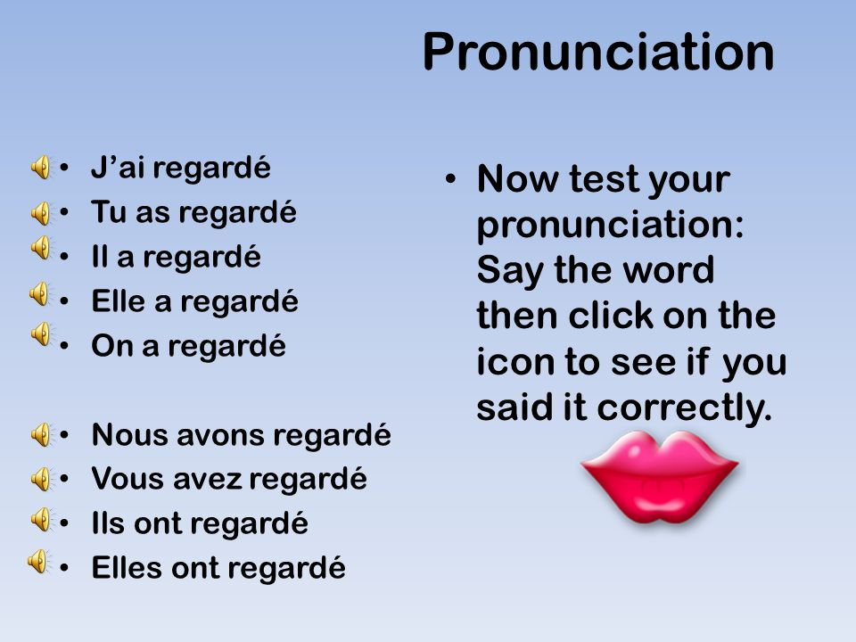 Pronunciation Now test your pronunciation: Say the word then click on the icon to see if you said it correctly.