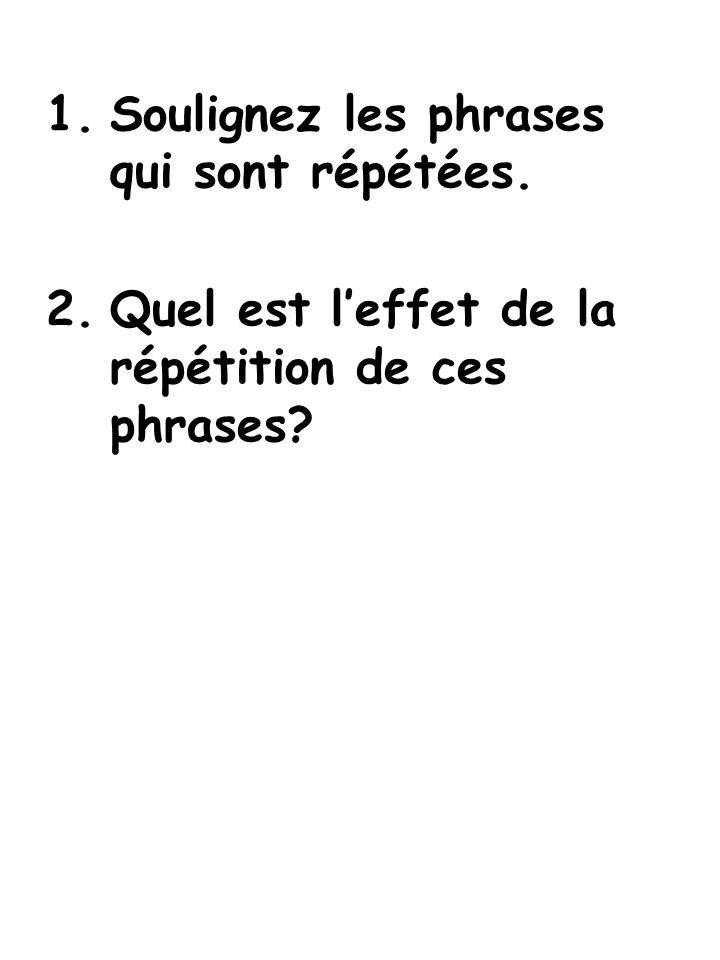 1.Soulignez les phrases qui sont répétées. 2.Quel est leffet de la répétition de ces phrases?