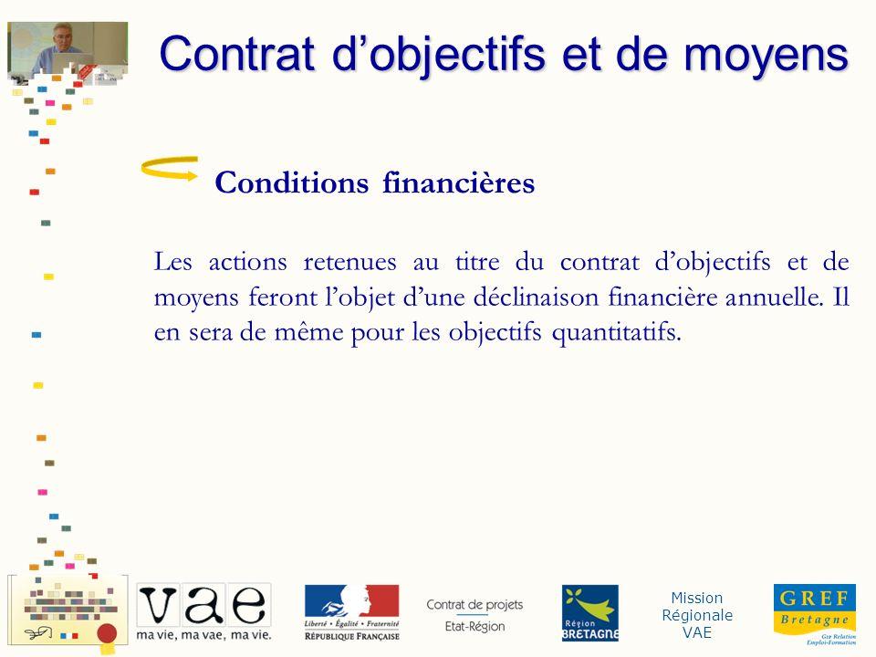 Mission Régionale VAE Conditions financières Les actions retenues au titre du contrat dobjectifs et de moyens feront lobjet dune déclinaison financièr