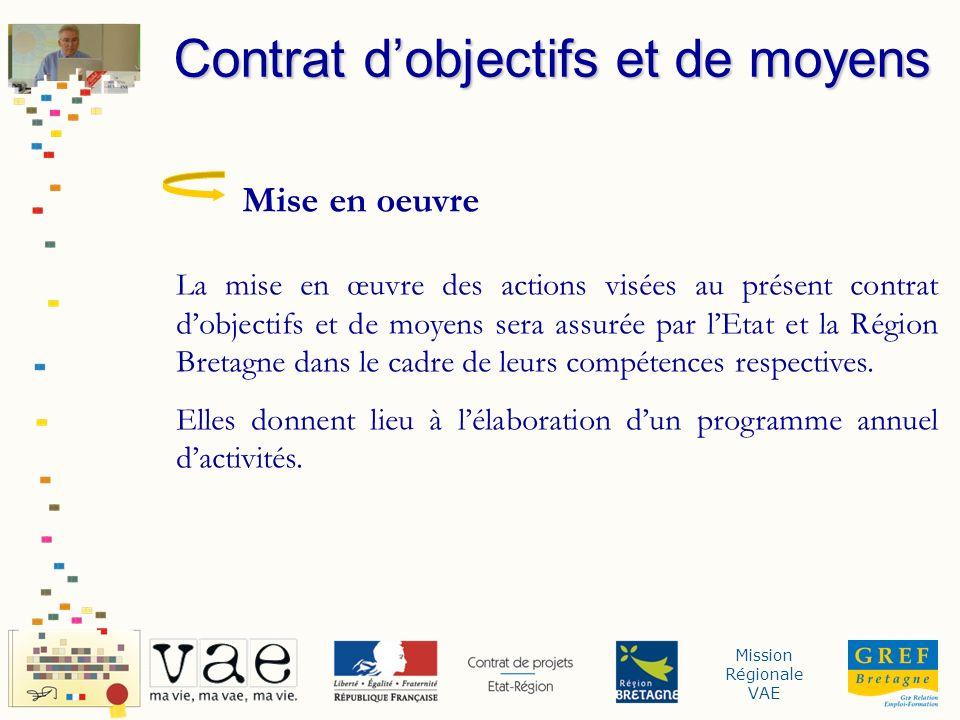 Mission Régionale VAE Mise en oeuvre La mise en œuvre des actions visées au présent contrat dobjectifs et de moyens sera assurée par lEtat et la Régio