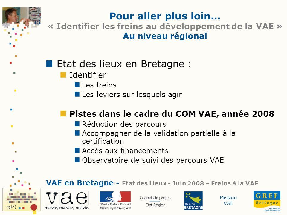 Mission VAE Pour aller plus loin… « Identifier les freins au développement de la VAE » Au niveau régional Etat des lieux en Bretagne : Identifier Les