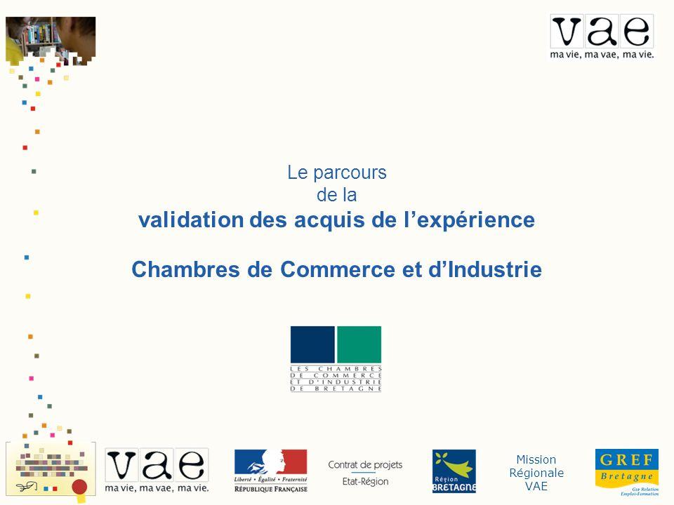 Mission Régionale VAE Le parcours de la validation des acquis de lexpérience Chambres de Commerce et dIndustrie