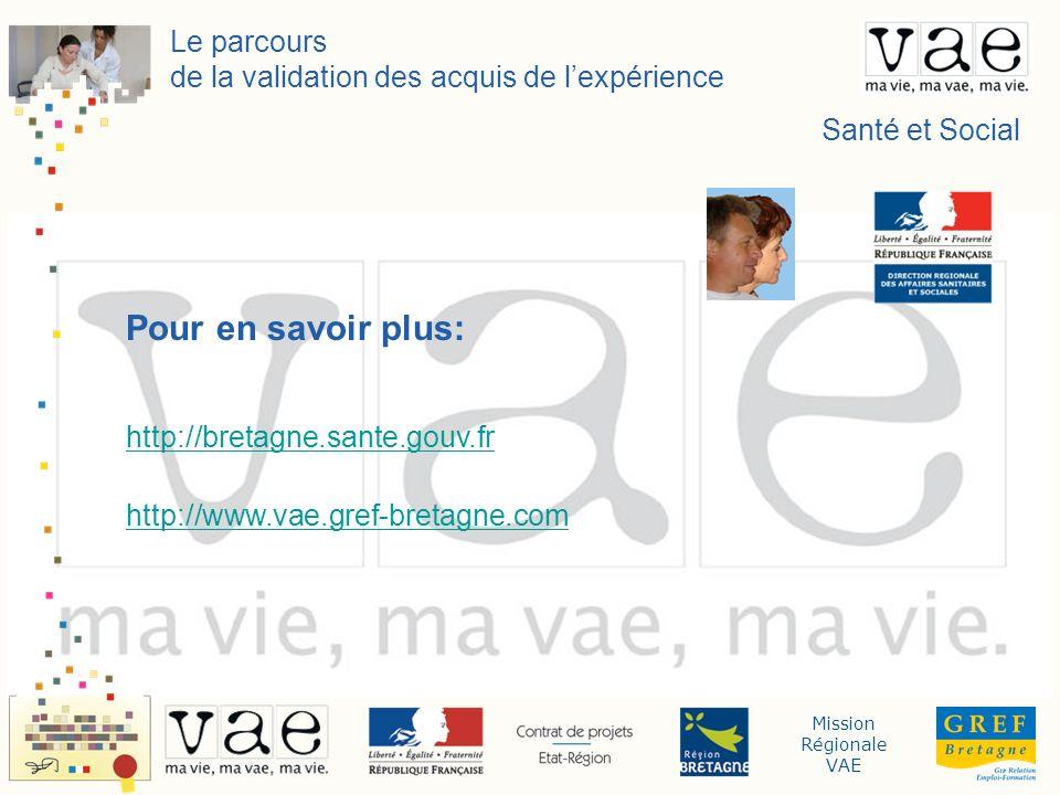 Mission Régionale VAE Le parcours de la validation des acquis de lexpérience Santé et Social Pour en savoir plus: http://bretagne.sante.gouv.fr http:/