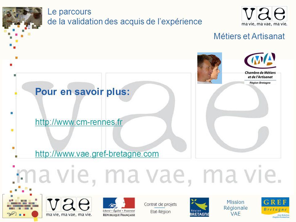 Mission Régionale VAE Le parcours de la validation des acquis de lexpérience Métiers et Artisanat Pour en savoir plus: http://www.cm-rennes.fr http://