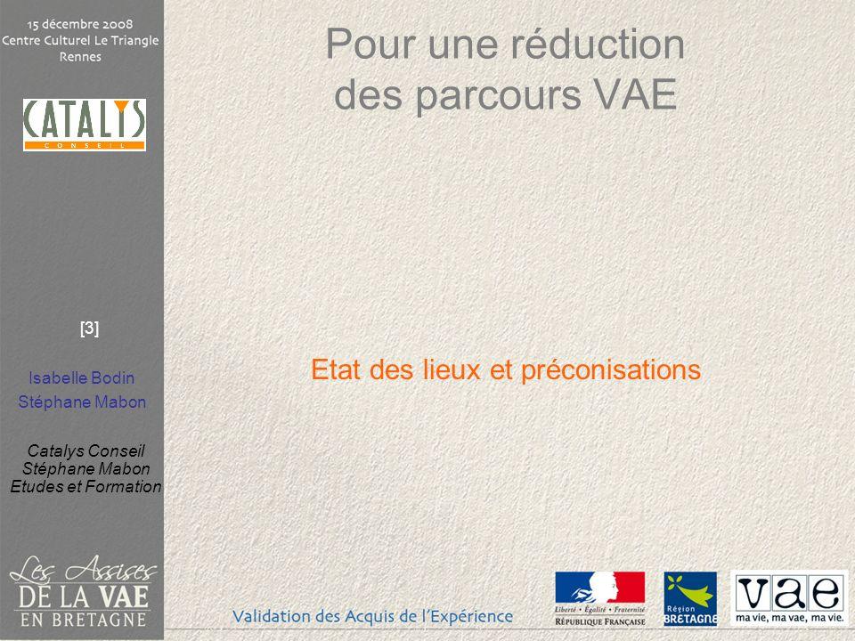 Isabelle Bodin Stéphane Mabon Catalys Conseil Stéphane Mabon Etudes et Formation [3] Pour une réduction des parcours VAE Etat des lieux et préconisati