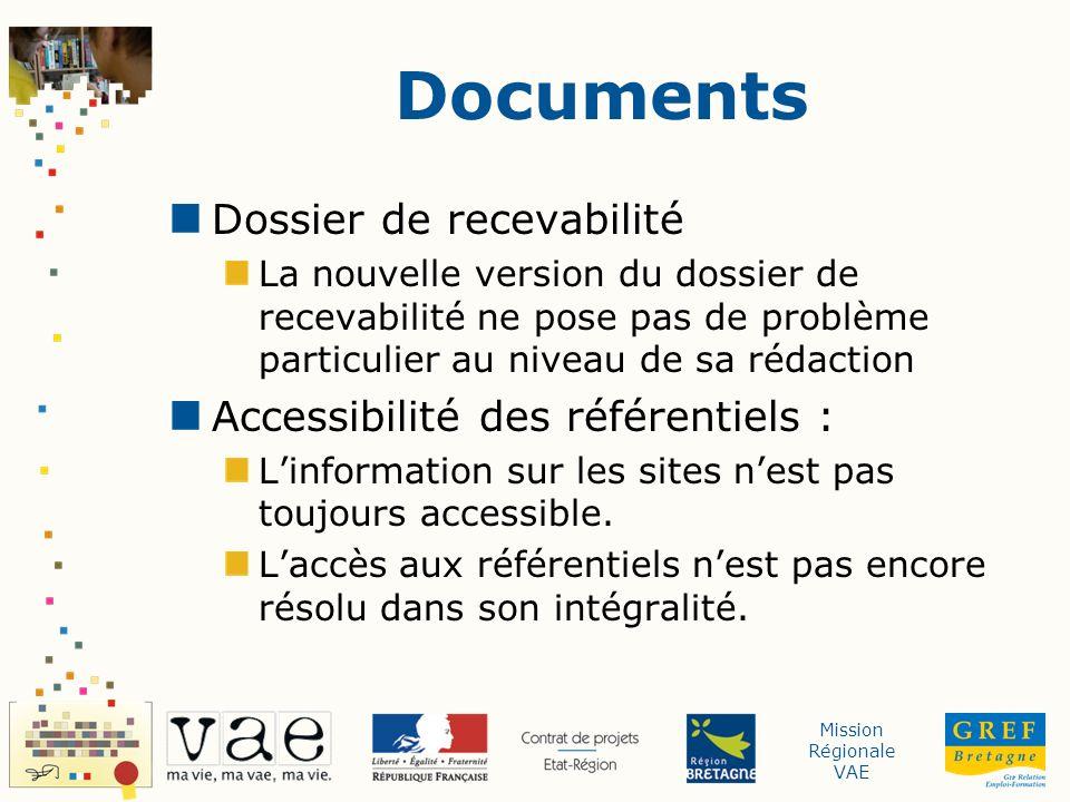Mission Régionale VAE Documents Dossier de recevabilité La nouvelle version du dossier de recevabilité ne pose pas de problème particulier au niveau de sa rédaction Accessibilité des référentiels : Linformation sur les sites nest pas toujours accessible.