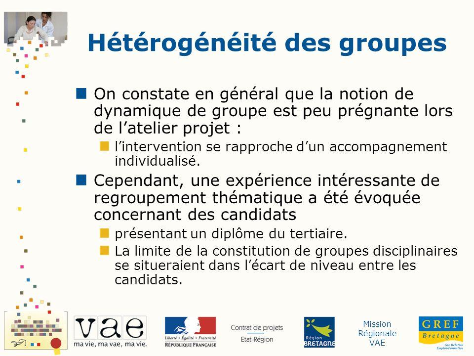 Mission Régionale VAE Hétérogénéité des groupes On constate en général que la notion de dynamique de groupe est peu prégnante lors de latelier projet : lintervention se rapproche dun accompagnement individualisé.