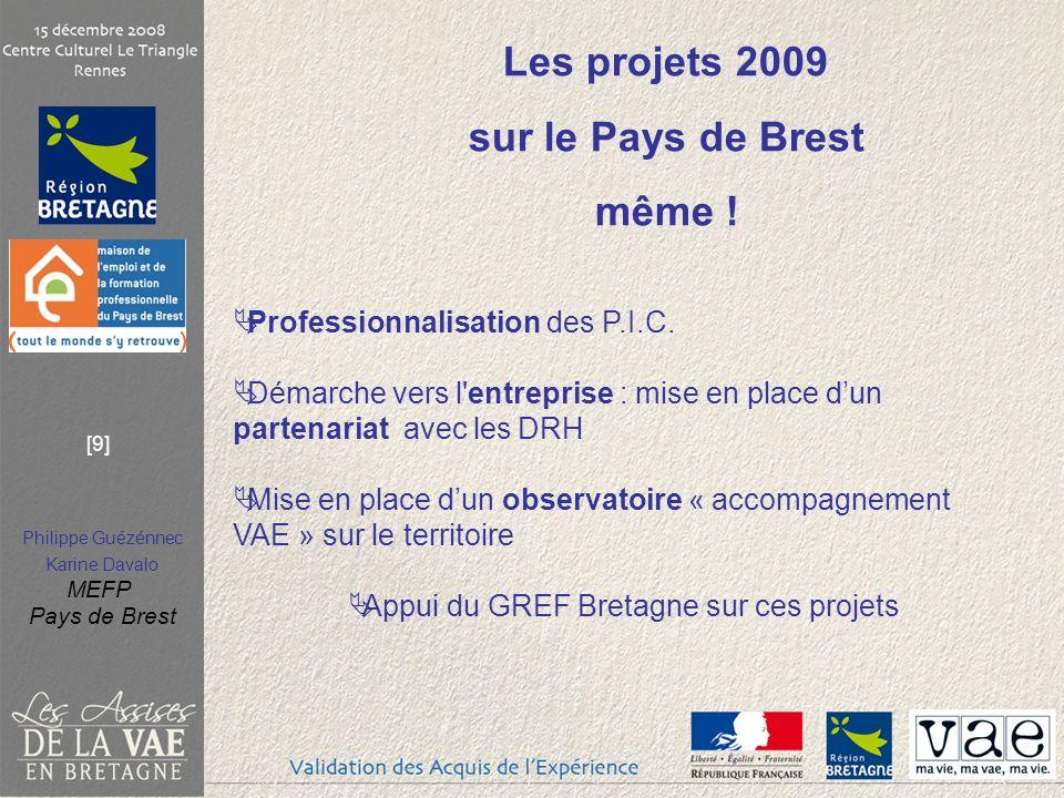 Philippe Guézénnec Karine Davalo MEFP Pays de Brest [9] Les projets 2009 sur le Pays de Brest même .