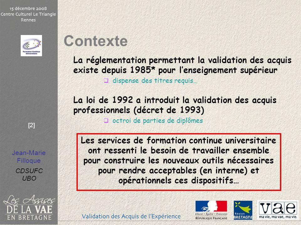 Jean-Marie Filloque CDSUFC UBO [3] 3 Production : « la mallette validation» pour fournir aux établissements : Un dossier décret 85 et décret 1993, Une démarche, Des outils, Un vocabulaire commun Contexte Création en 1993 dun groupe de travail national… Au sein du réseau de FCU en lien avec le GARF…