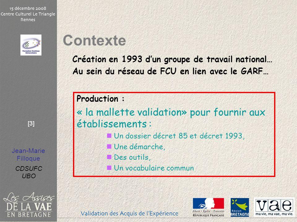 Jean-Marie Filloque CDSUFC UBO [3] 3 Production : « la mallette validation» pour fournir aux établissements : Un dossier décret 85 et décret 1993, Une
