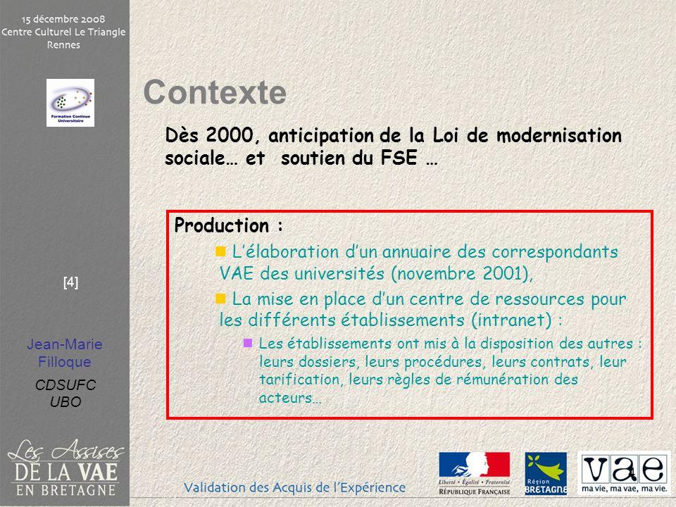 Jean-Marie Filloque CDSUFC UBO [4] 4 Production : Lélaboration dun annuaire des correspondants VAE des universités (novembre 2001), La mise en place d
