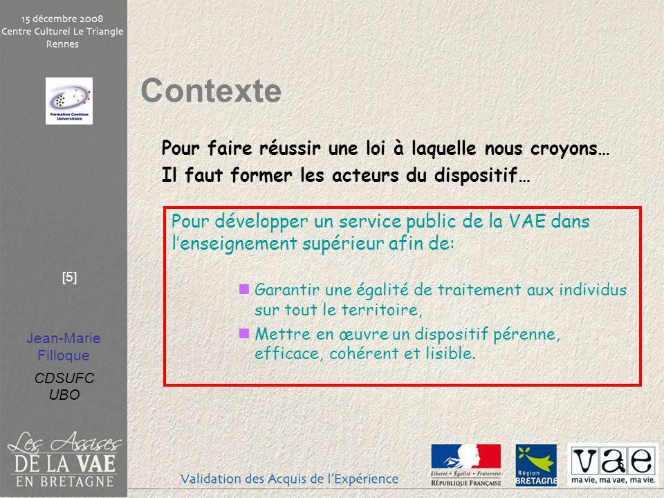 Jean-Marie Filloque CDSUFC UBO [5] 5 Pour développer un service public de la VAE dans lenseignement supérieur afin de: Garantir une égalité de traitem