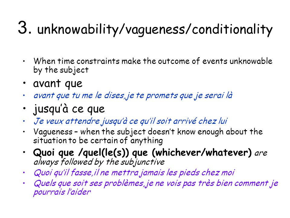 3. unknowability/vagueness/conditionality When time constraints make the outcome of events unknowable by the subject avant que avant que tu me le dise
