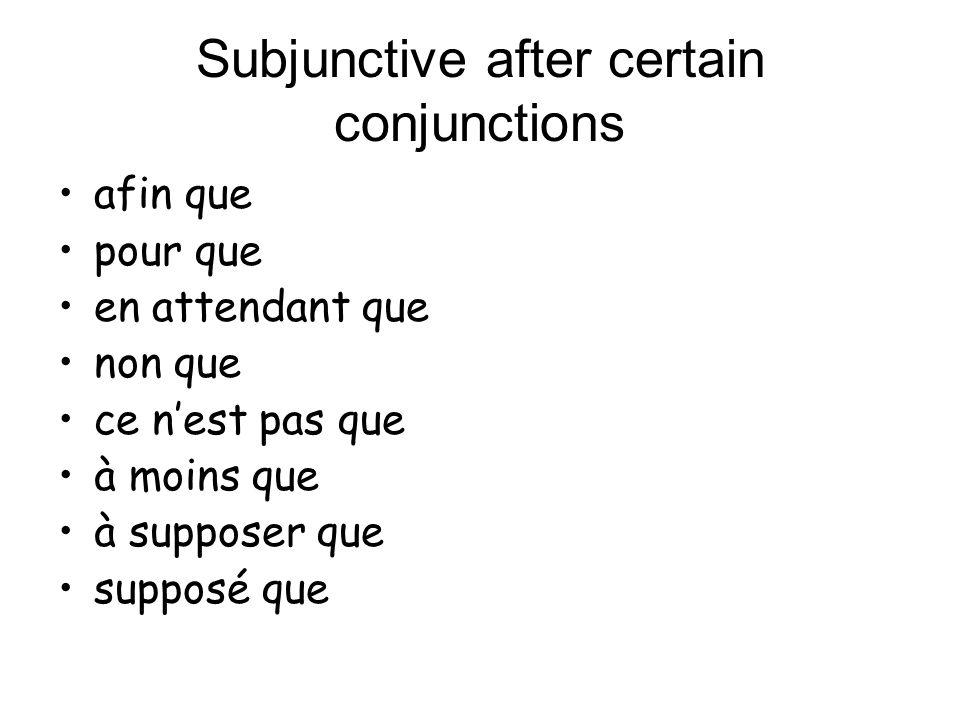 Subjunctive after certain conjunctions afin que pour que en attendant que non que ce nest pas que à moins que à supposer que supposé que