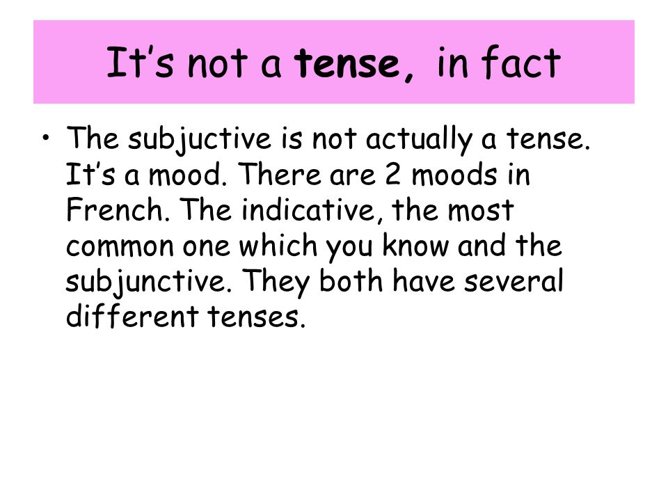 Its not a tense, in fact The subjuctive is not actually a tense.